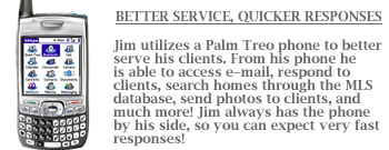 Jim Utilizes a Palm Treo Cell Phone to offer his clients better service and quicker responses. You can call Jim at (614) 314-2563 or e-mail him at jfradd@gmail.com